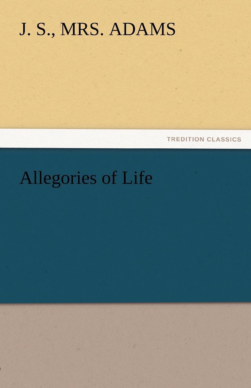 J. S. Mrs Adams Allegories of Life