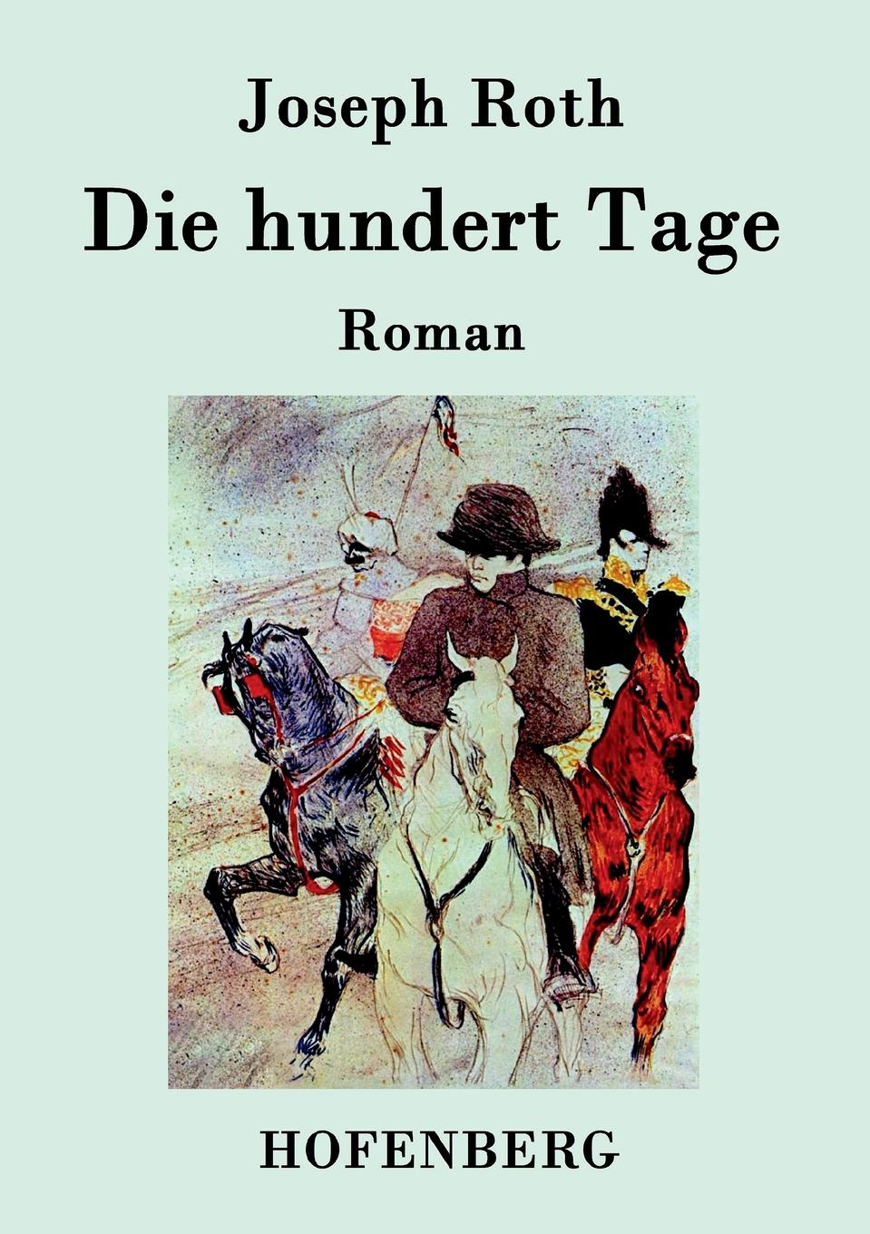 Joseph Roth Die hundert Tage toulouse lautrec