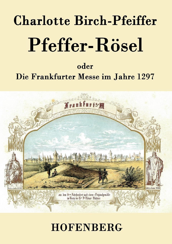 Charlotte Birch-Pfeiffer Pfeffer-Rosel g j pfeiffer inquietude op 82