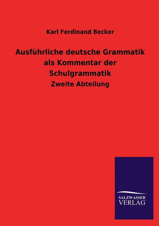 Karl Ferdinand Becker Ausfuhrliche deutsche Grammatik als Kommentar der Schulgrammatik недорго, оригинальная цена