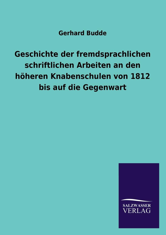 лучшая цена Gerhard Budde Geschichte der fremdsprachlichen schriftlichen Arbeiten an den hoheren Knabenschulen von 1812 bis auf die Gegenwart