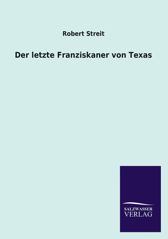 Robert Streit Der Letzte Franziskaner Von Texas недорого