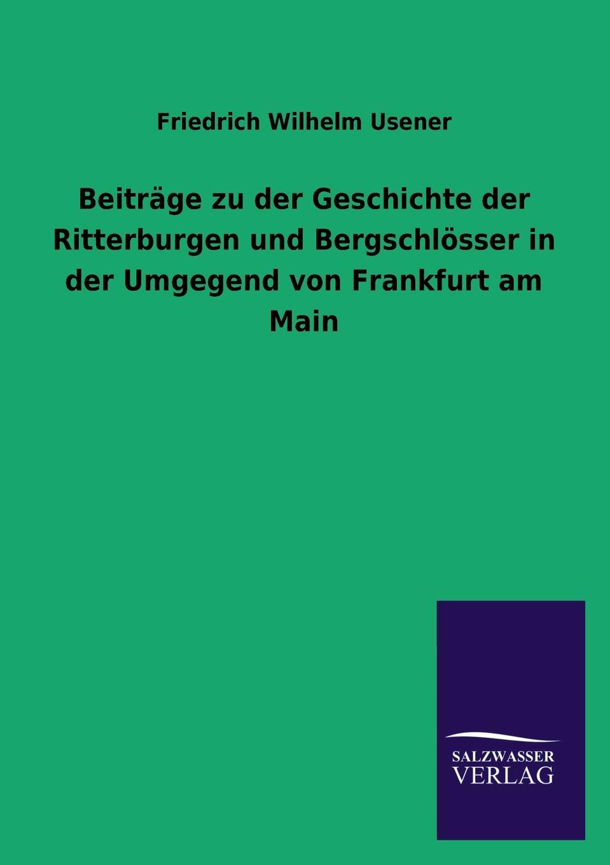 купить Friedrich Wilhelm Usener Beitrage Zu Der Geschichte Der Ritterburgen Und Bergschlosser in Der Umgegend Von Frankfurt Am Main онлайн