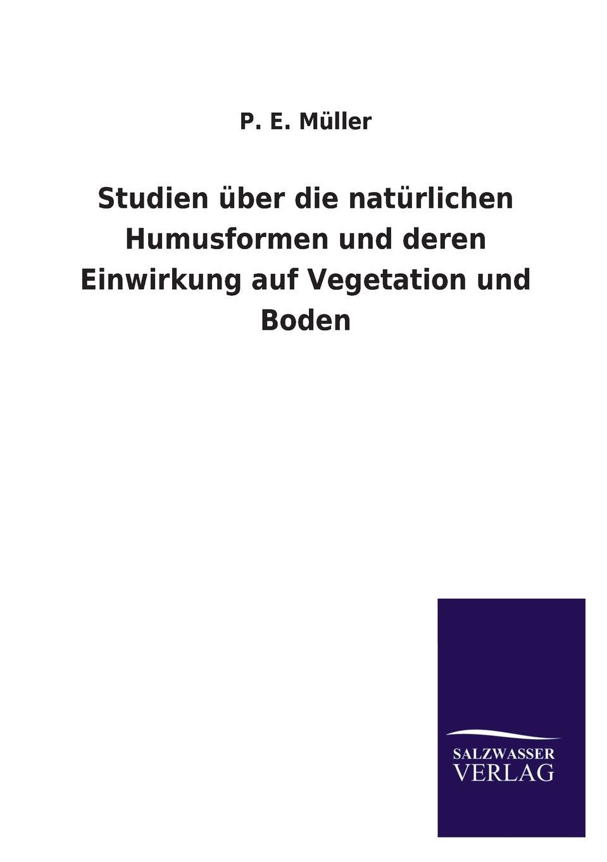 P. E. Muller Studien Uber Die Naturlichen Humusformen Und Deren Einwirkung Auf Vegetation Und Boden vladimir pappafava uber die raumliche umgrenzung des notariellen wirkungskreises und zwar auf