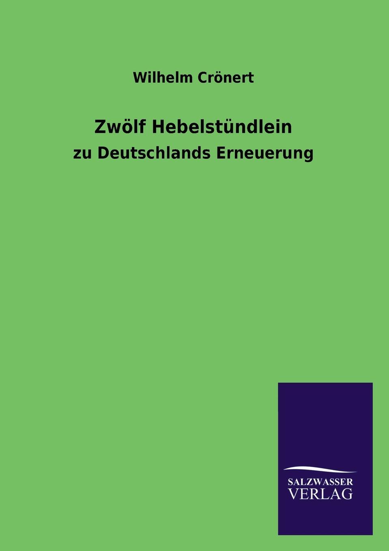 Wilhelm Cronert Zwolf Hebelstundlein wilhelm windelband uber willensfreiheit zwolf vorlesungen classic reprint