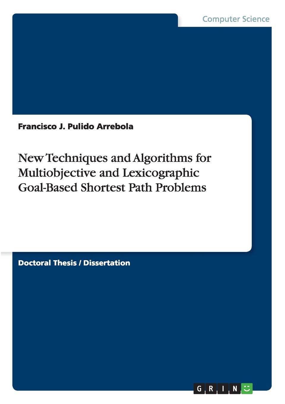 цена на Francisco J. Pulido Arrebola New Techniques and Algorithms for Multiobjective and Lexicographic Goal-Based Shortest Path Problems