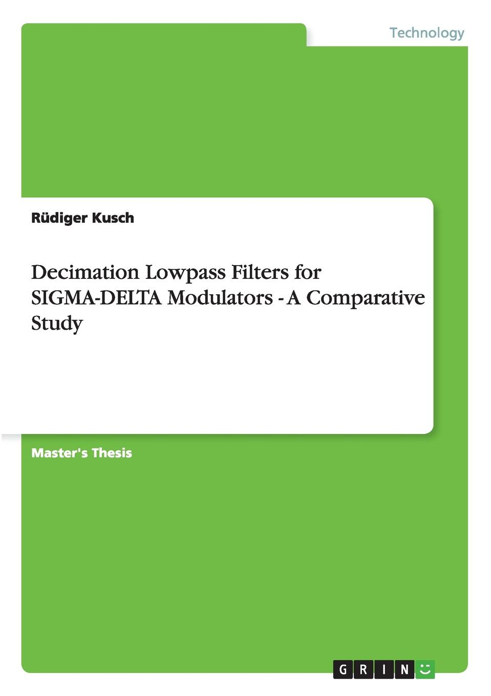Rüdiger Kusch Decimation Lowpass Filters for SIGMA-DELTA Modulators - A Comparative Study fred taylor digital filters principles and applications with matlab