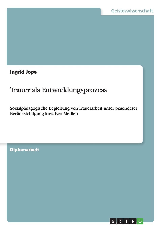 Ingrid Jope Trauer als Entwicklungsprozess monika müller herrmann trauer und trauerbegleitung