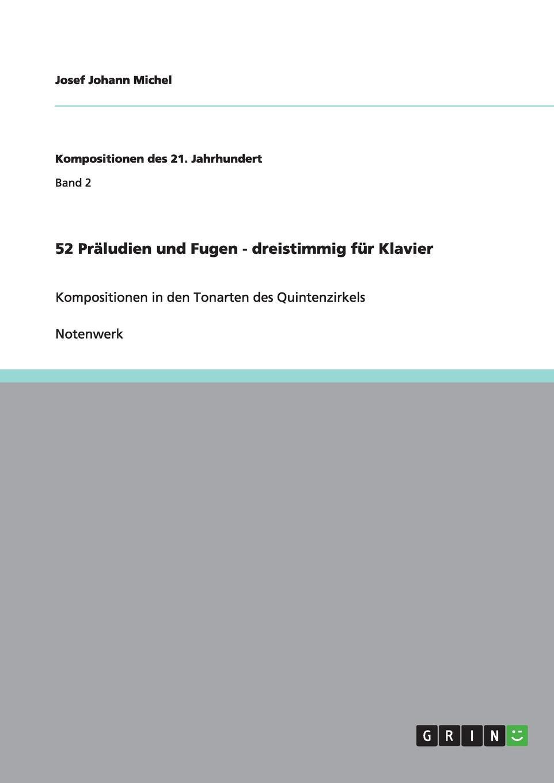 Josef Johann Michel 52 Praludien und Fugen - dreistimmig fur Klavier m reger 5 leicht ausfuhrbare praludien und fugen fur die orgel op 56