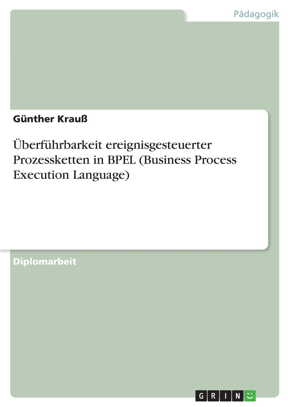 Günther Krauß Uberfuhrbarkeit ereignisgesteuerter Prozessketten in BPEL (Business Process Execution Language)
