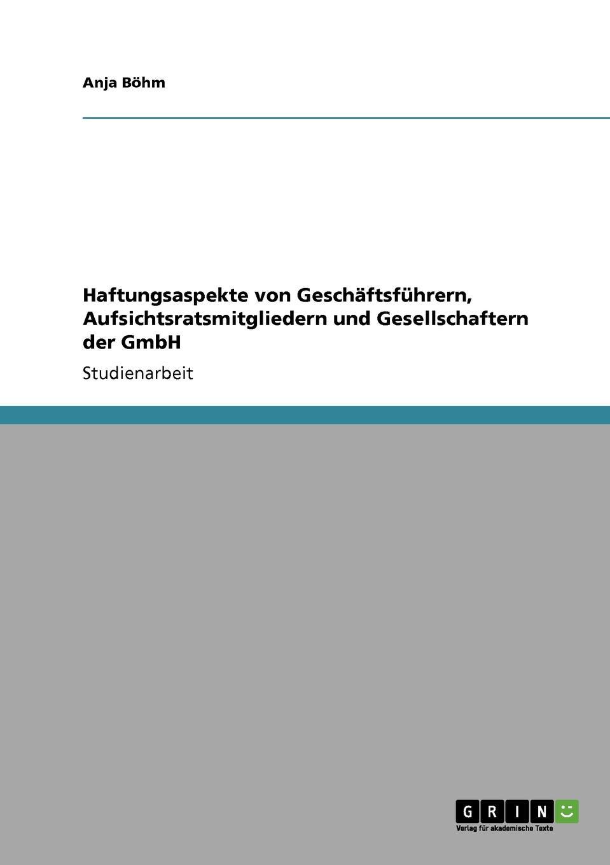 Haftungsaspekte von Geschaftsfuhrern, Aufsichtsratsmitgliedern und Gesellschaftern der GmbH Studienarbeit aus dem Jahr 2009 im Fachbereich BWL - Sonstiges, Note...