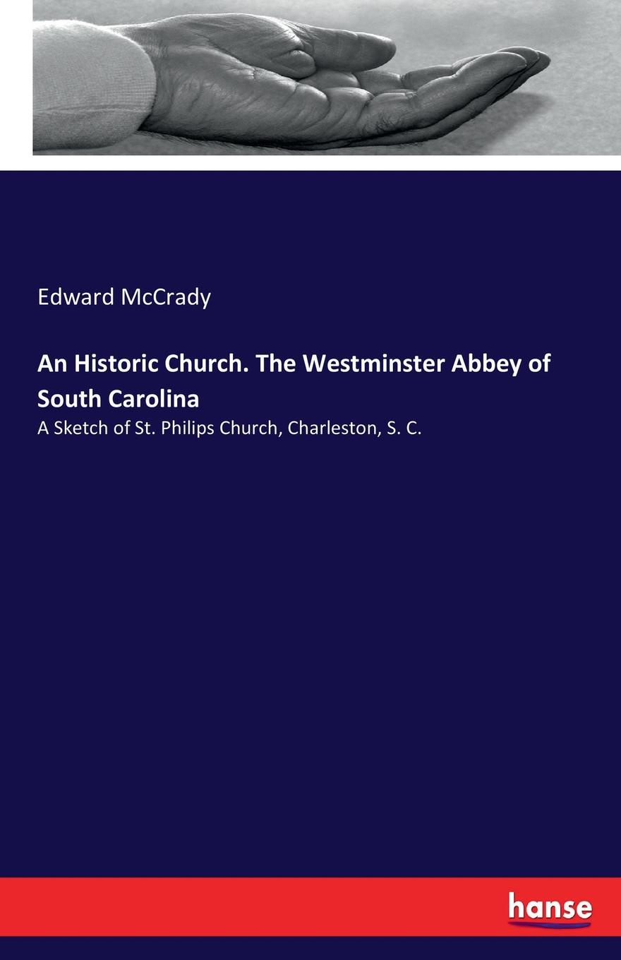 Edward McCrady An Historic Church. The Westminster Abbey of South Carolina choir of westminster abbey мартин нери эндрю люмсден westminster abbey choir psalms 2 cd