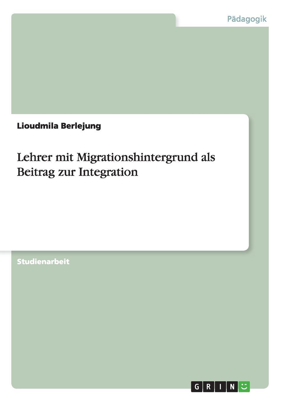 Lioudmila Berlejung Lehrer mit Migrationshintergrund als Beitrag zur Integration lioudmila berlejung lehrer mit migrationshintergrund als beitrag zur integration