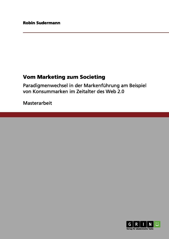 Vom Marketing zum Societing Masterarbeit aus dem Jahr 2010 im Fachbereich BWL - Marketing...