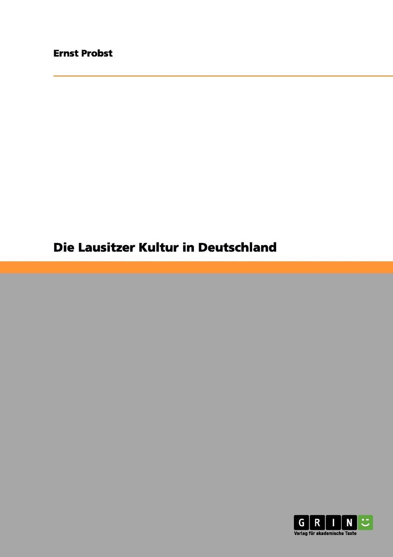 Ernst Probst Die Lausitzer Kultur in Deutschland ernst probst die lausitzer kultur in deutschland