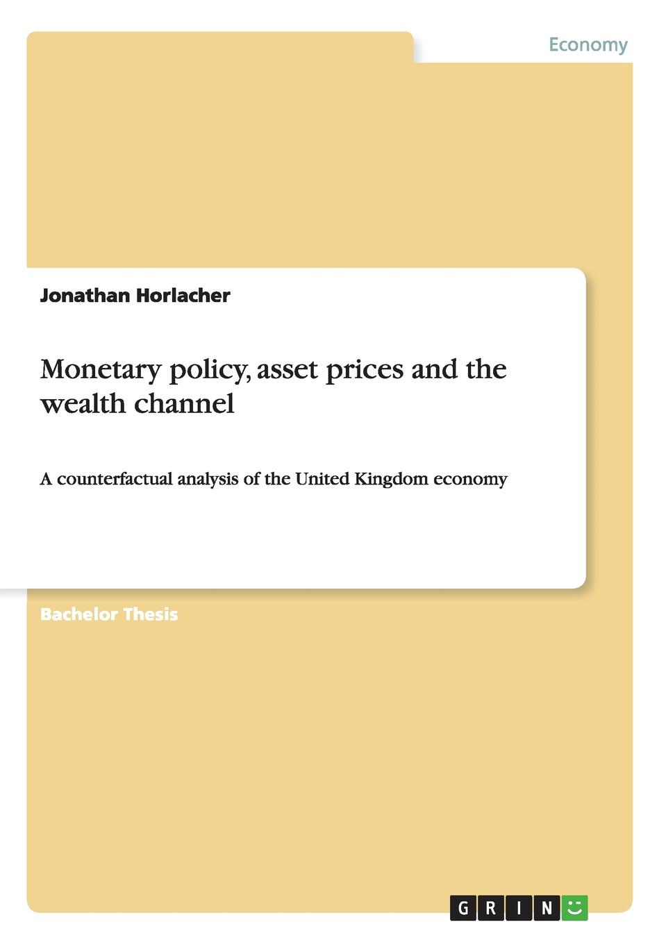 Monetary policy, asset prices and the wealth channel Bachelor Thesis from the year 2010 in the subject Economics - Case...
