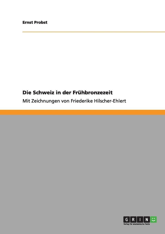 Ernst Probst Die Schweiz in der Fruhbronzezeit цена 2017