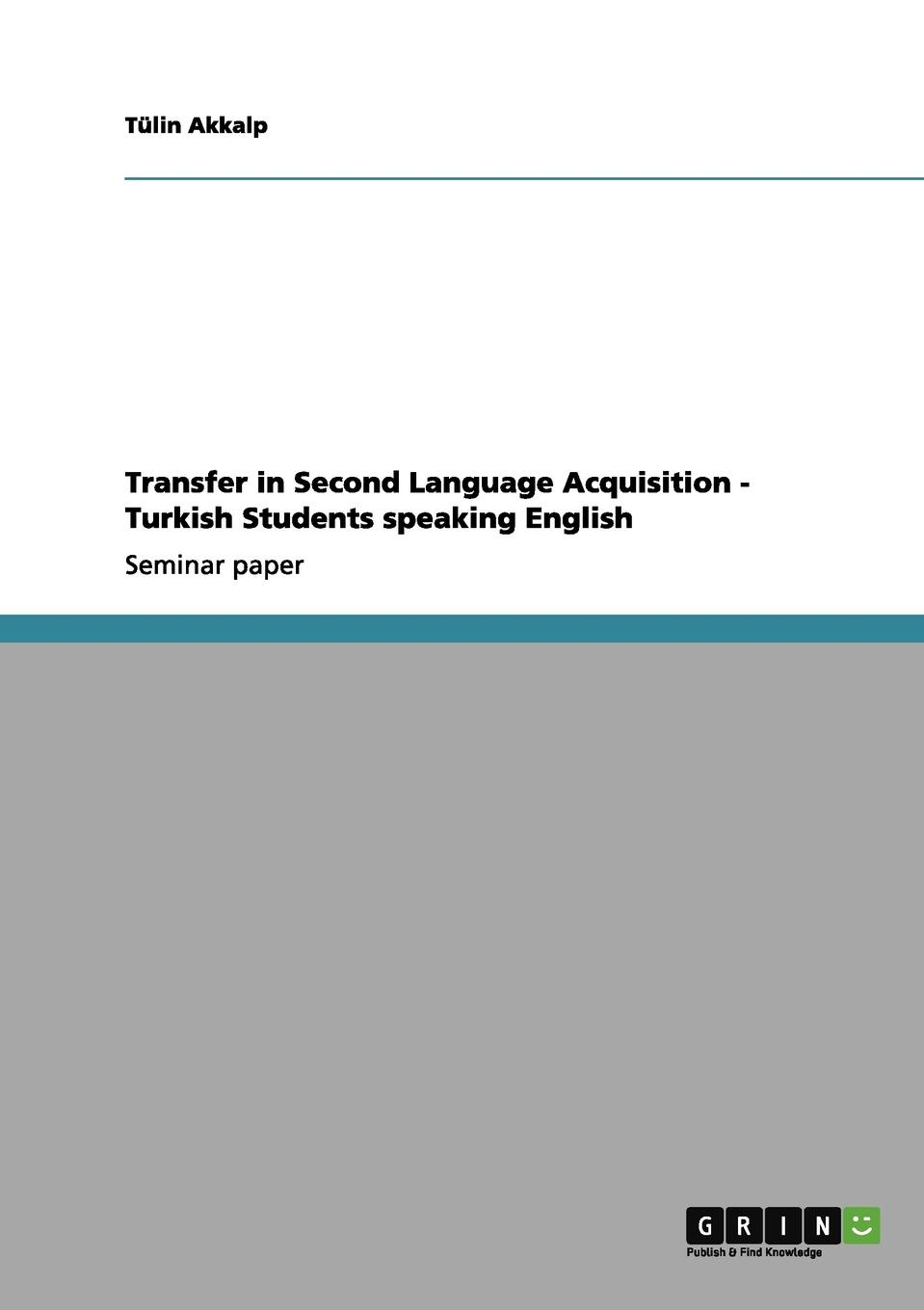 Tülin Akkalp Transfer in Second Language Acquisition - Turkish Students speaking English study of knowledge transfer in cambodia