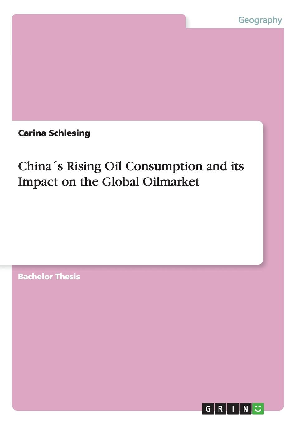 Carina Schlesing China.s Rising Oil Consumption and its Impact on the Global Oilmarket the impact of guanxi on industrial growth of china