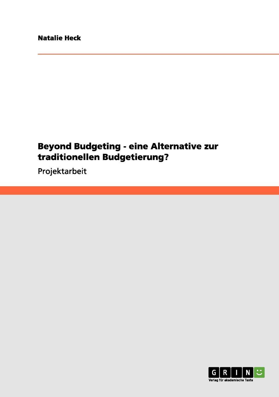 Natalie Heck Beyond Budgeting - eine Alternative zur traditionellen Budgetierung. jörg menke beyond budgeting eine alternative zur klassischen budgetierung