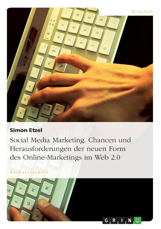 Simon Etzel Social Media Marketing. Chancen und Herausforderungen der neuen Form des Online-Marketings im Web 2.0 daniela schultz wandel des outbound zum inbound marketing content marketing als erfolgs und zukunftsfaktor hinsichtlich markenfuhrung und unternehmenskommunikation