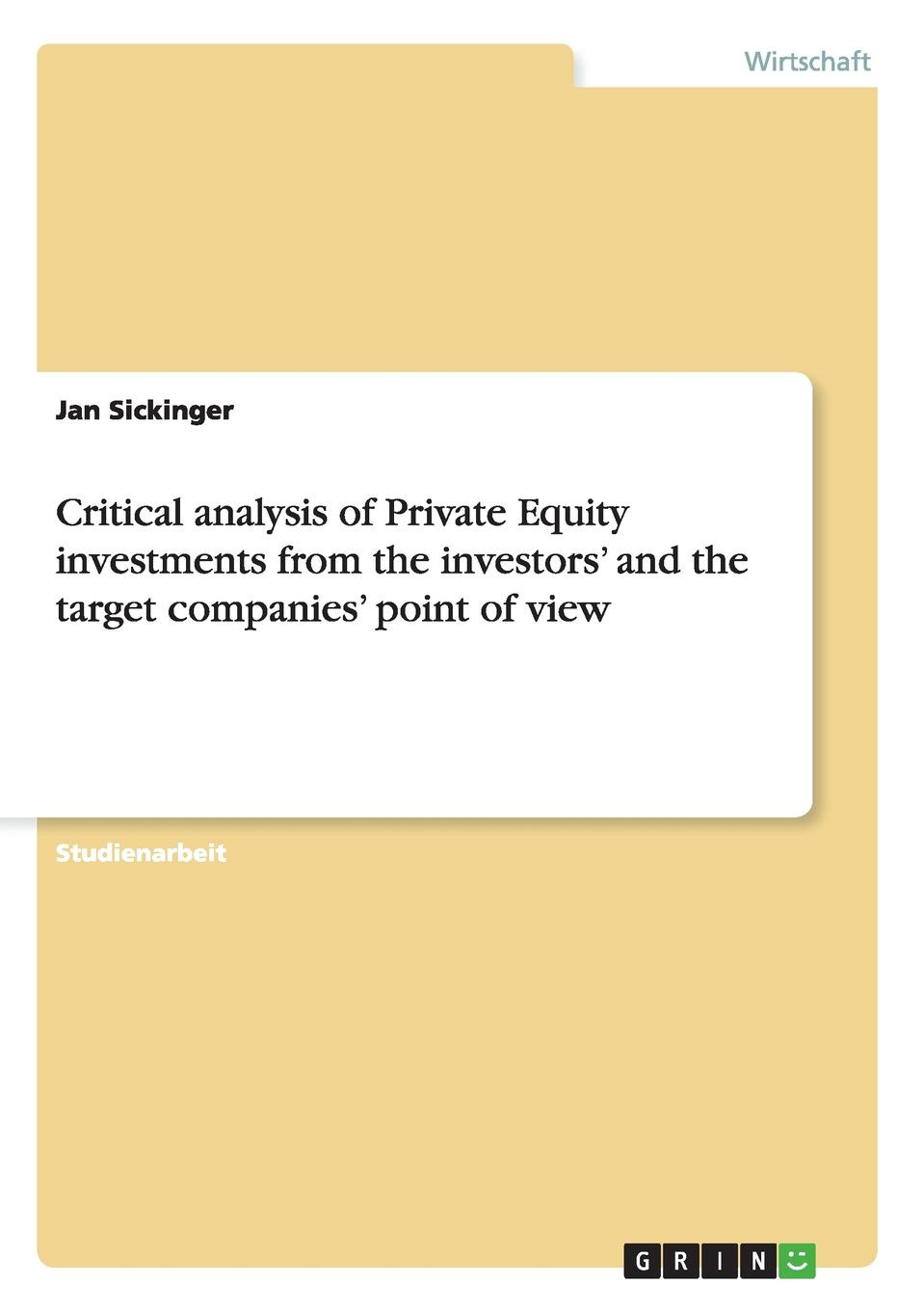 Critical analysis of Private Equity investments from the investors. and the target companies. point of view Studienarbeit aus dem Jahr 2010 im Fachbereich BWL Investition...