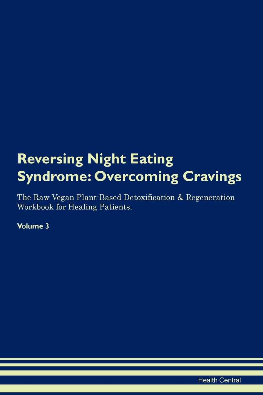 Health Central Reversing Night Eating Syndrome. Overcoming Cravings The Raw Vegan Plant-Based Detoxification . Regeneration Workbook for Healing Patients.Volume 3 prevalance of metabolic syndrome in baghdad
