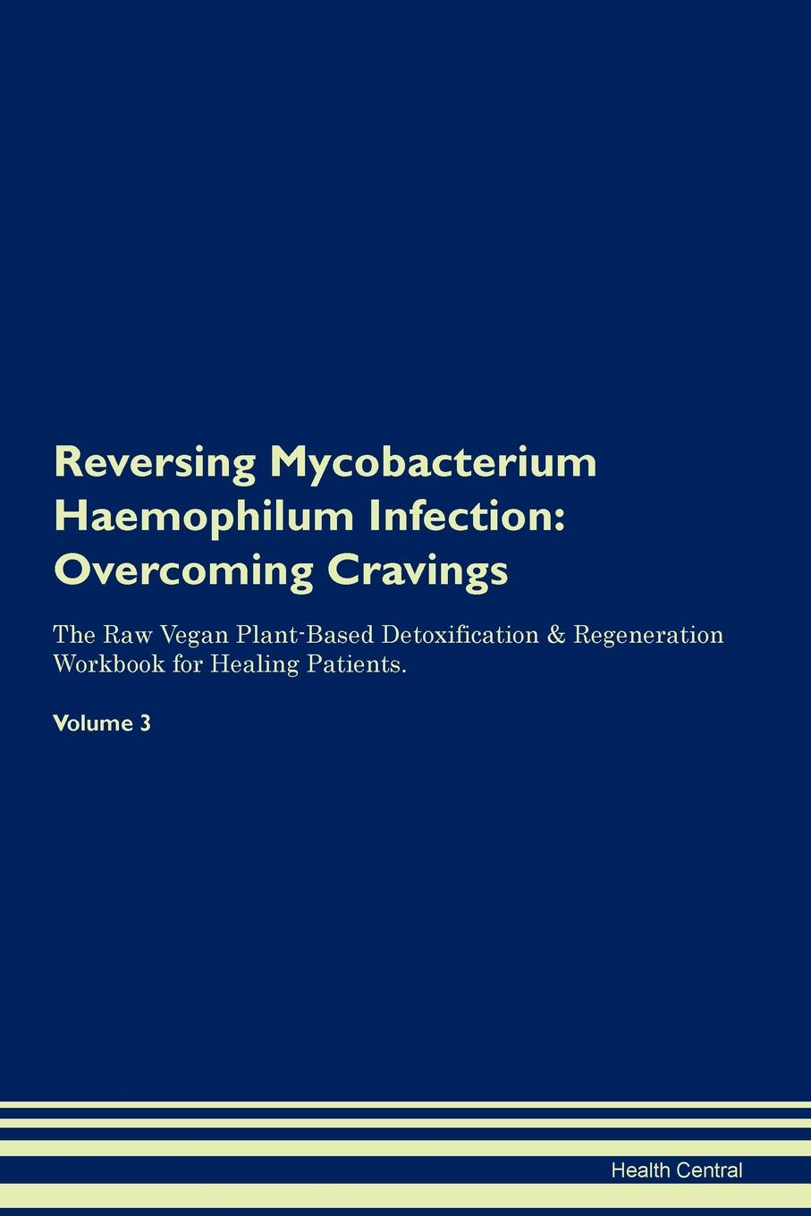 Health Central Reversing Mycobacterium Haemophilum Infection. Overcoming Cravings The Raw Vegan Plant-Based Detoxification . Regeneration Workbook for Healing Patients. Volume 3 mycobacterium abscessus