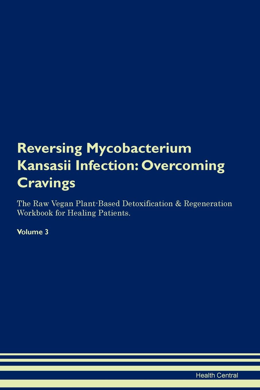Health Central Reversing Mycobacterium Kansasii Infection. Overcoming Cravings The Raw Vegan Plant-Based Detoxification . Regeneration Workbook for Healing Patients. Volume 3 mycobacterium abscessus