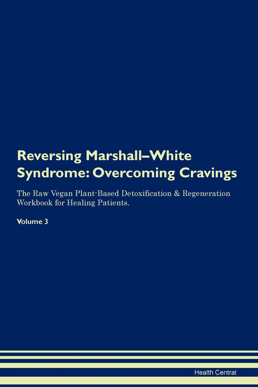 Health Central Reversing Marshall-White Syndrome. Overcoming Cravings The Raw Vegan Plant-Based Detoxification . Regeneration Workbook for Healing Patients. Volume 3 prevalance of metabolic syndrome in baghdad