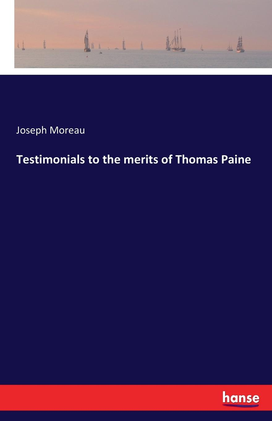 Фото - Joseph Moreau Testimonials to the merits of Thomas Paine joseph moreau testimonials to the merits of thomas paine