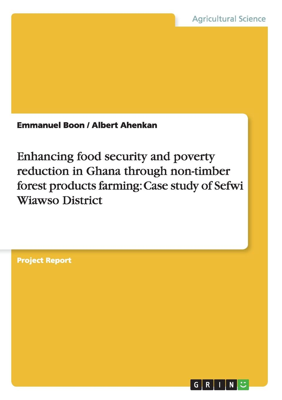 Emmanuel Boon, Albert Ahenkan Enhancing food security and poverty reduction in Ghana through non-timber forest products farming. Case study of Sefwi Wiawso District malcolm kemp extreme events robust portfolio construction in the presence of fat tails isbn 9780470976791
