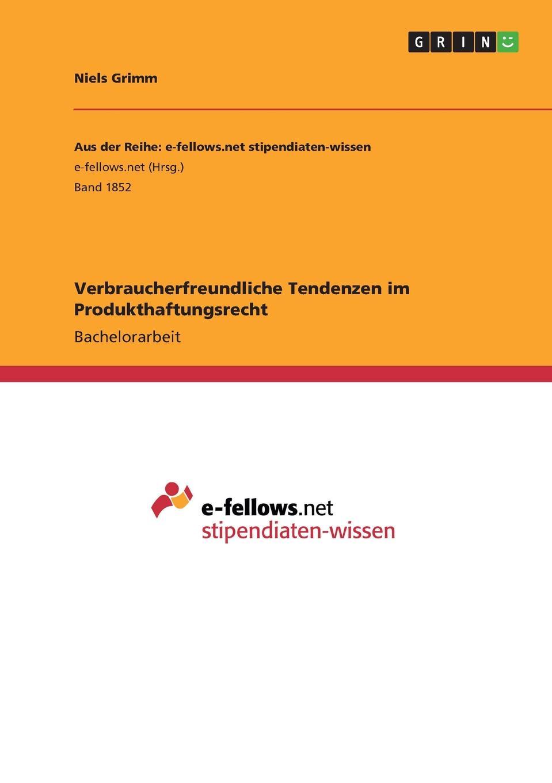 Niels Grimm Verbraucherfreundliche Tendenzen im Produkthaftungsrecht niels grimm verbraucherfreundliche tendenzen im produkthaftungsrecht