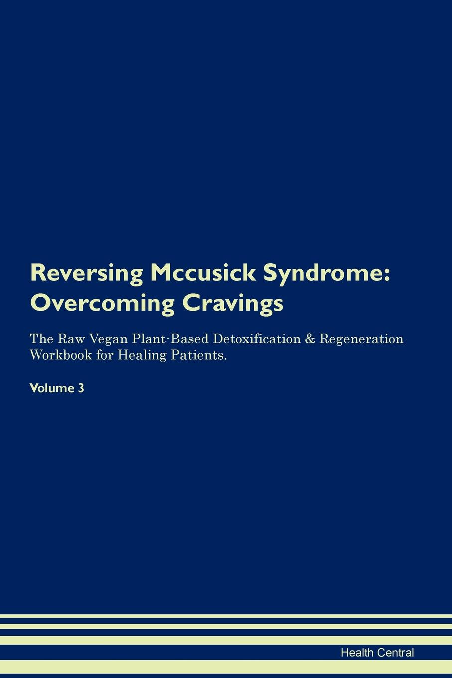 Health Central Reversing Mccusick Syndrome. Overcoming Cravings The Raw Vegan Plant-Based Detoxification . Regeneration Workbook for Healing Patients. Volume 3 prevalance of metabolic syndrome in baghdad