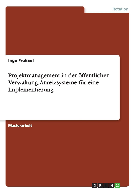 Ingo Frühauf Projektmanagement in der offentlichen Verwaltung. Anreizsysteme fur eine Implementierung mandy linke wissensmanagement in der offentlichen verwaltung