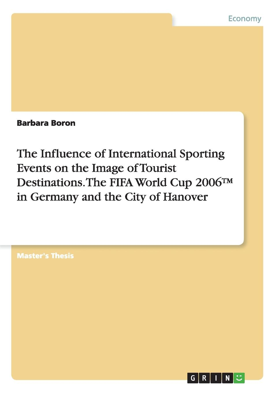 Barbara Boron The Influence of International Sporting Events on the Image of Tourist Destinations. The FIFA World Cup 2006. in Germany and the City of Hanover