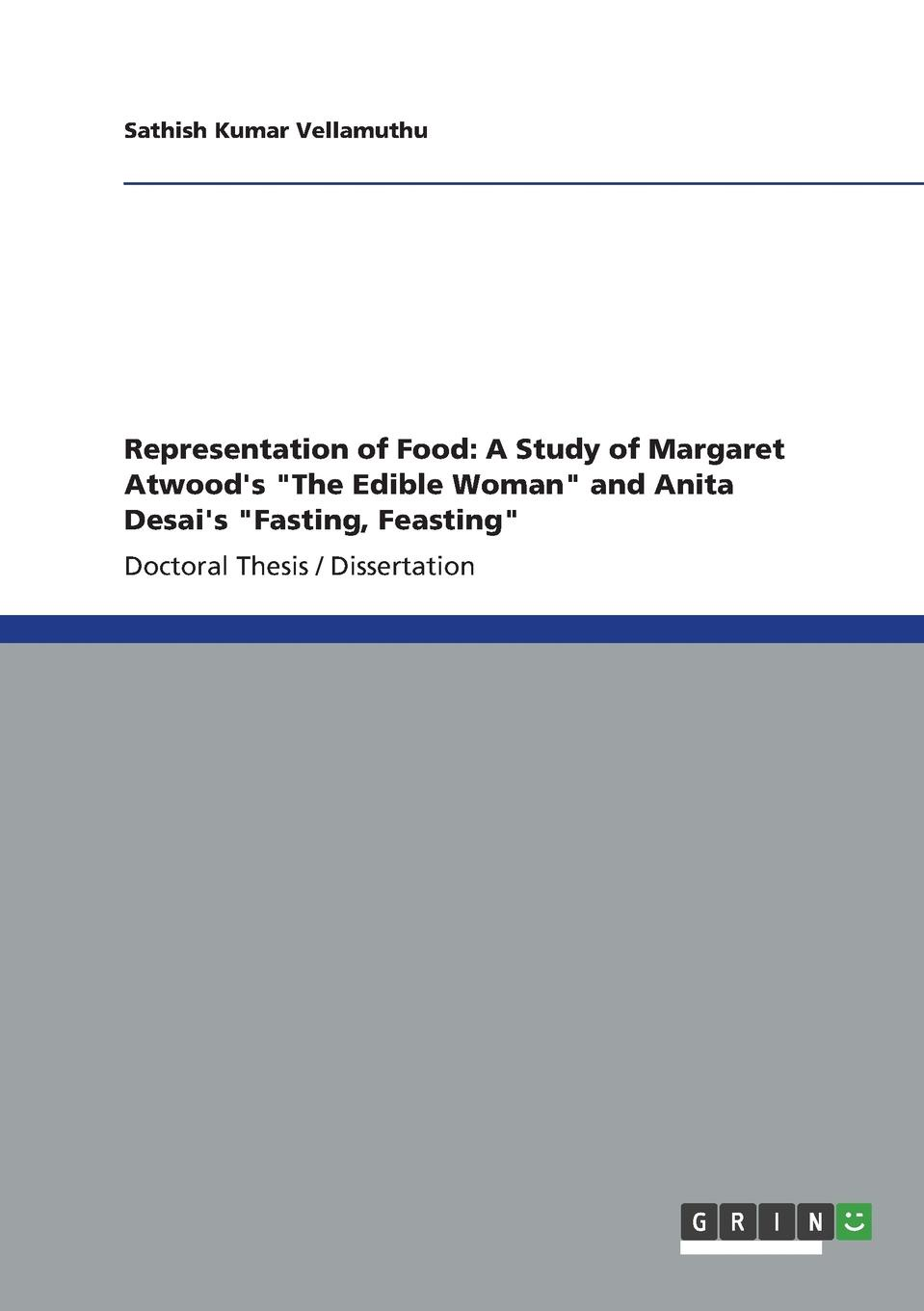 Sathish Kumar Vellamuthu Representation of Food. A Study of Margaret Atwood.s The Edible Woman and Anita Desai.s Fasting, Feasting edible science