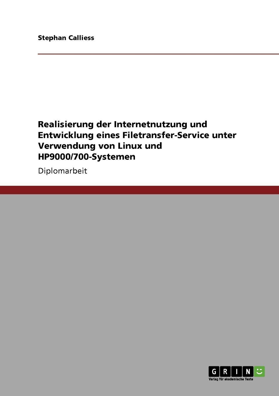 Stephan Calliess Realisierung der Internetnutzung und Entwicklung eines Filetransfer-Service unter Verwendung von Linux und HP9000/700-Systemen