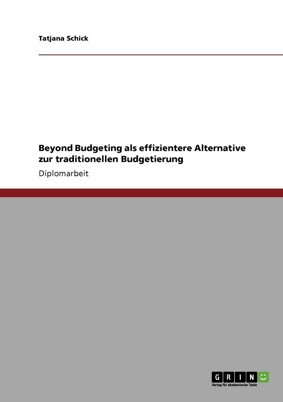 Tatjana Schick Beyond Budgeting als effizientere Alternative zur traditionellen Budgetierung jörg menke beyond budgeting eine alternative zur klassischen budgetierung