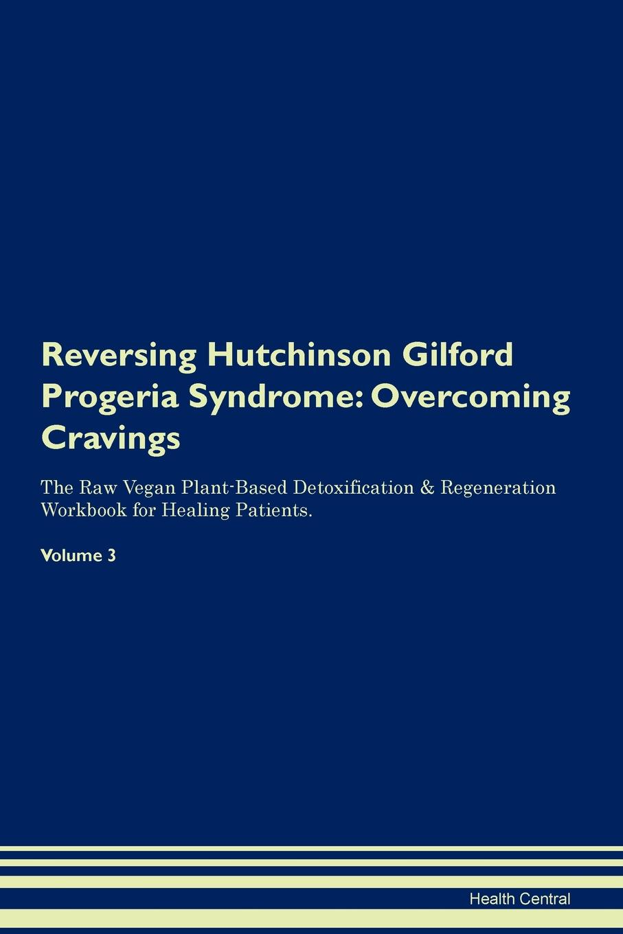 Health Central Reversing Hutchinson Gilford Progeria Syndrome. Overcoming Cravings The Raw Vegan Plant-Based Detoxification . Regeneration Workbook for Healing Patients. Volume 3 prevalance of metabolic syndrome in baghdad