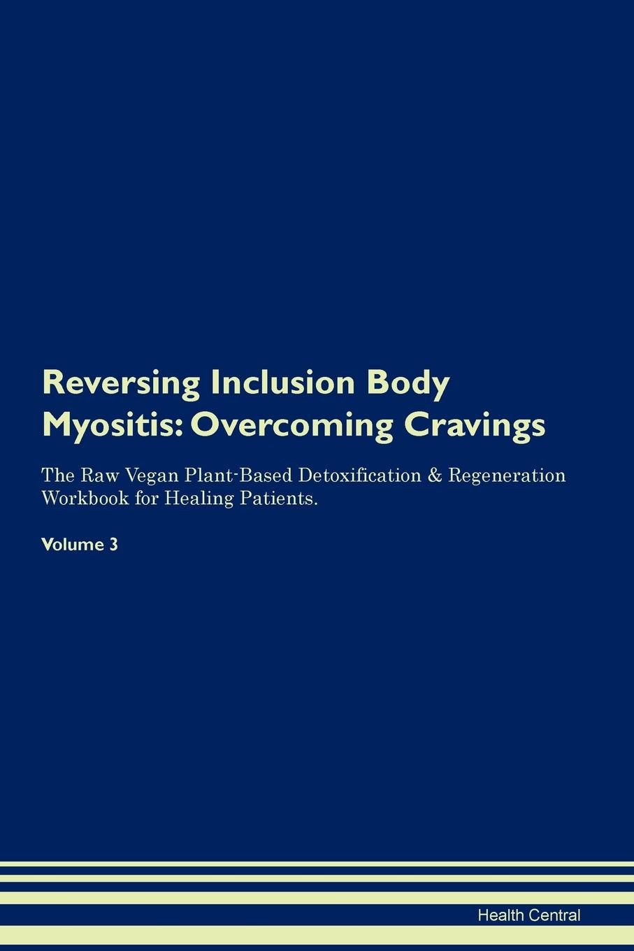 Health Central Reversing Inclusion Body Myositis. Overcoming Cravings The Raw Vegan Plant-Based Detoxification . Regeneration Workbook for Healing Patients. Volume 3 engel w king muscle aging inclusion body myositis and myopathies