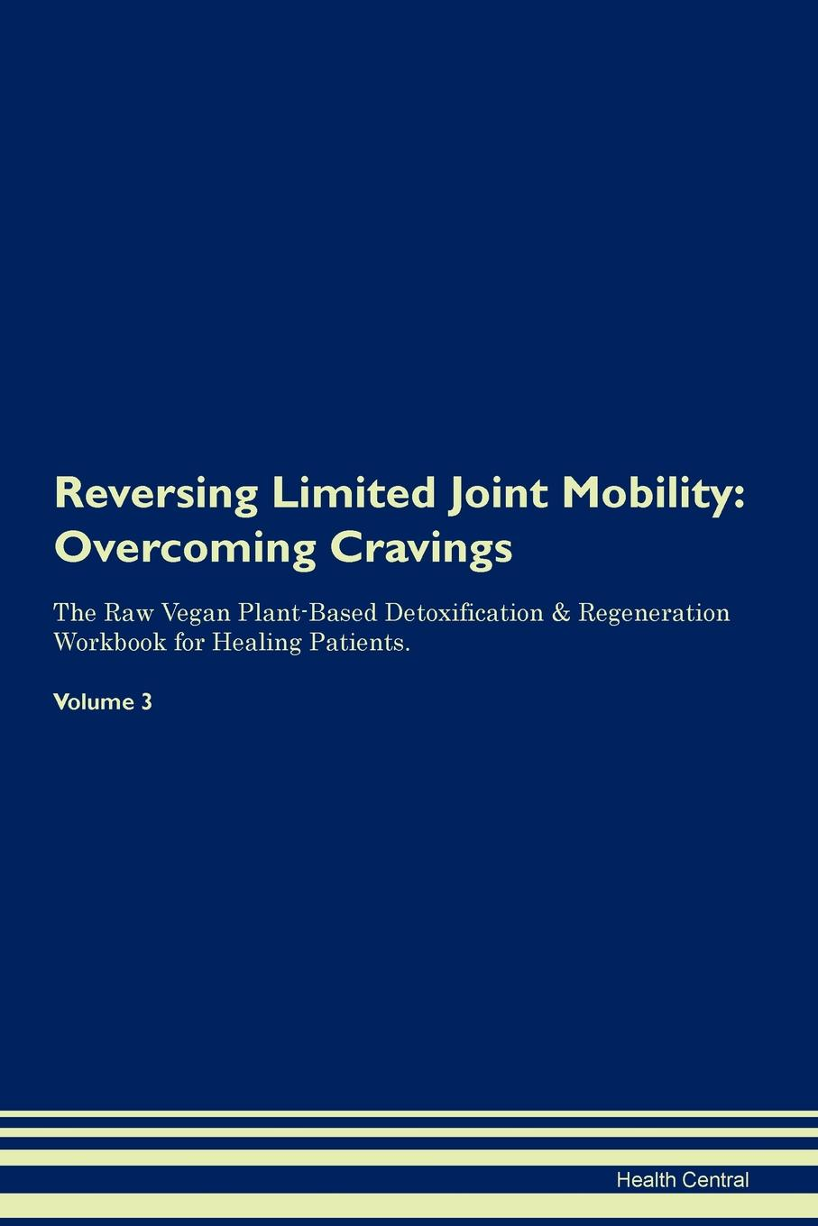 Health Central Reversing Limited Joint Mobility. Overcoming Cravings The Raw Vegan Plant-Based Detoxification . Regeneration Workbook for Healing Patients. Volume 3 100% positive health glucosamine chondroitin sulfate high strength joint support pain relaxation