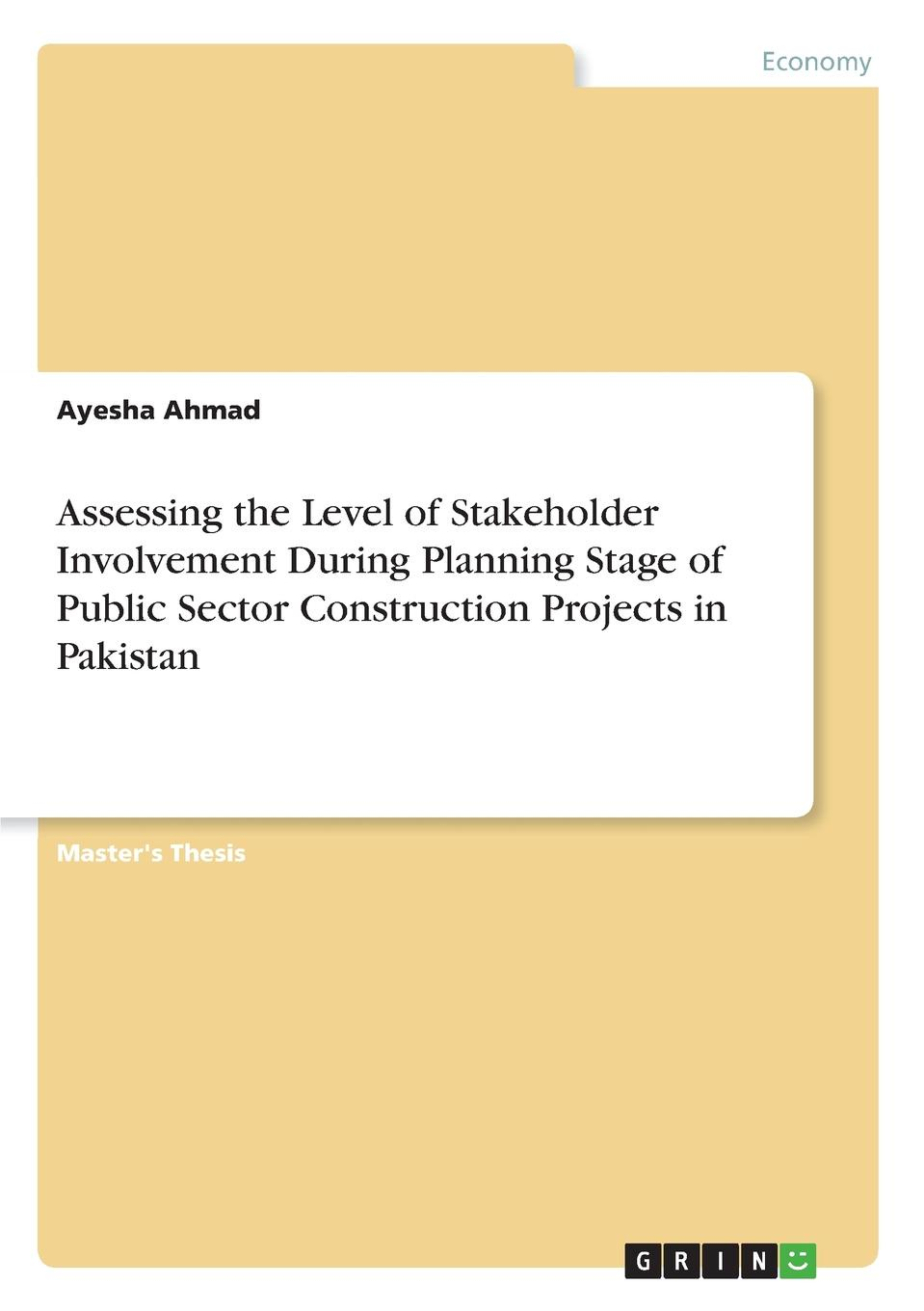 Ayesha Ahmad Assessing the Level of Stakeholder Involvement During Planning Stage of Public Sector Construction Projects in Pakistan senaratne sepani managing change in construction projects a knowledge based approach
