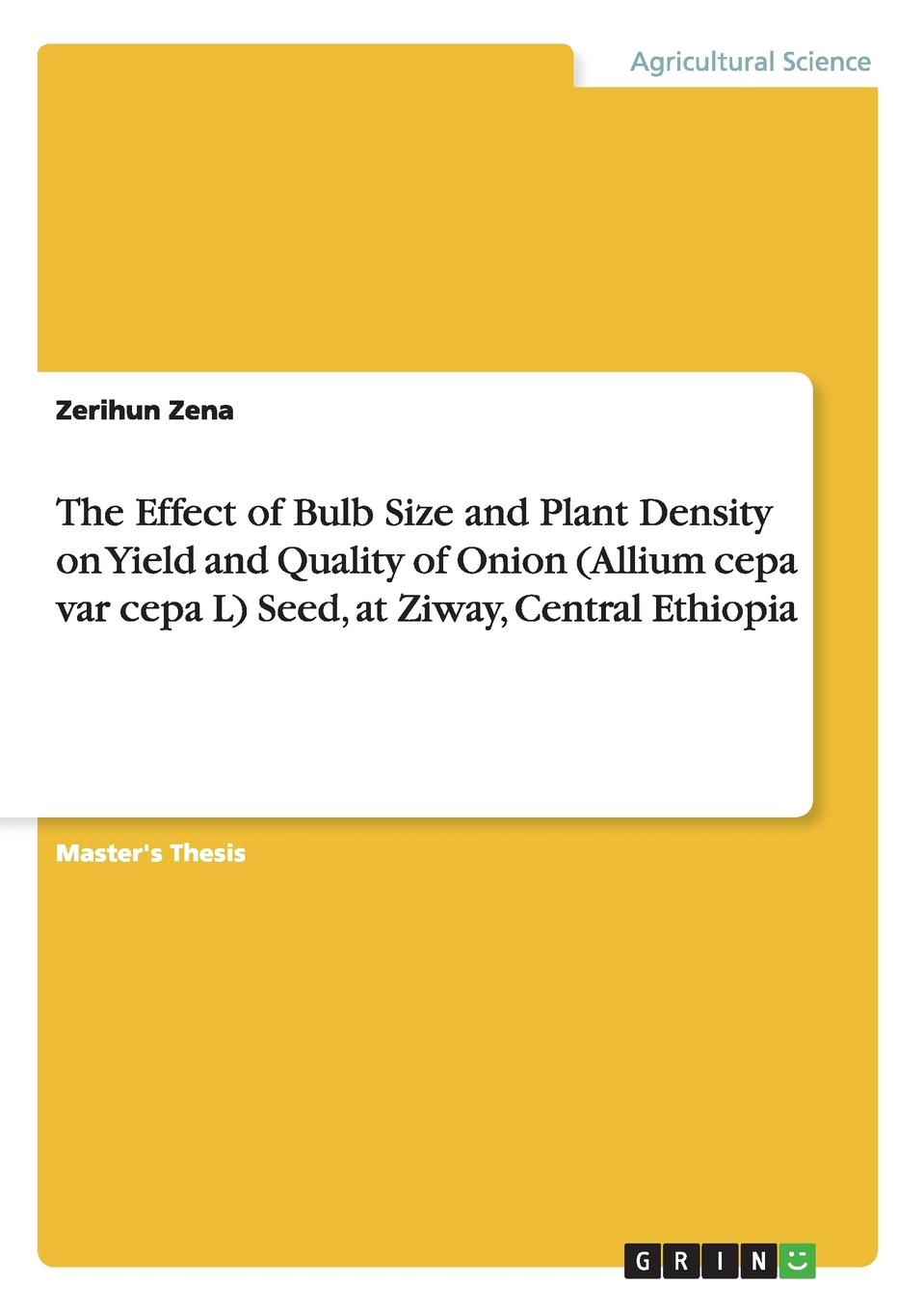 Zerihun Zena The Effect of Bulb Size and Plant Density on Yield and Quality of Onion (Allium cepa var cepa L) Seed, at Ziway, Central Ethiopia role of seeding rates and cutting stages on yield and quality