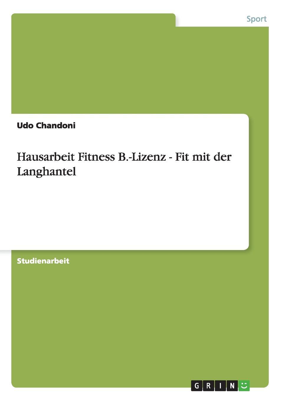 Udo Chandoni Hausarbeit Fitness B.-Lizenz - Fit mit der Langhantel markus glinsky dienstleistungsqualitat in der hotelbranche wege zum erfolg