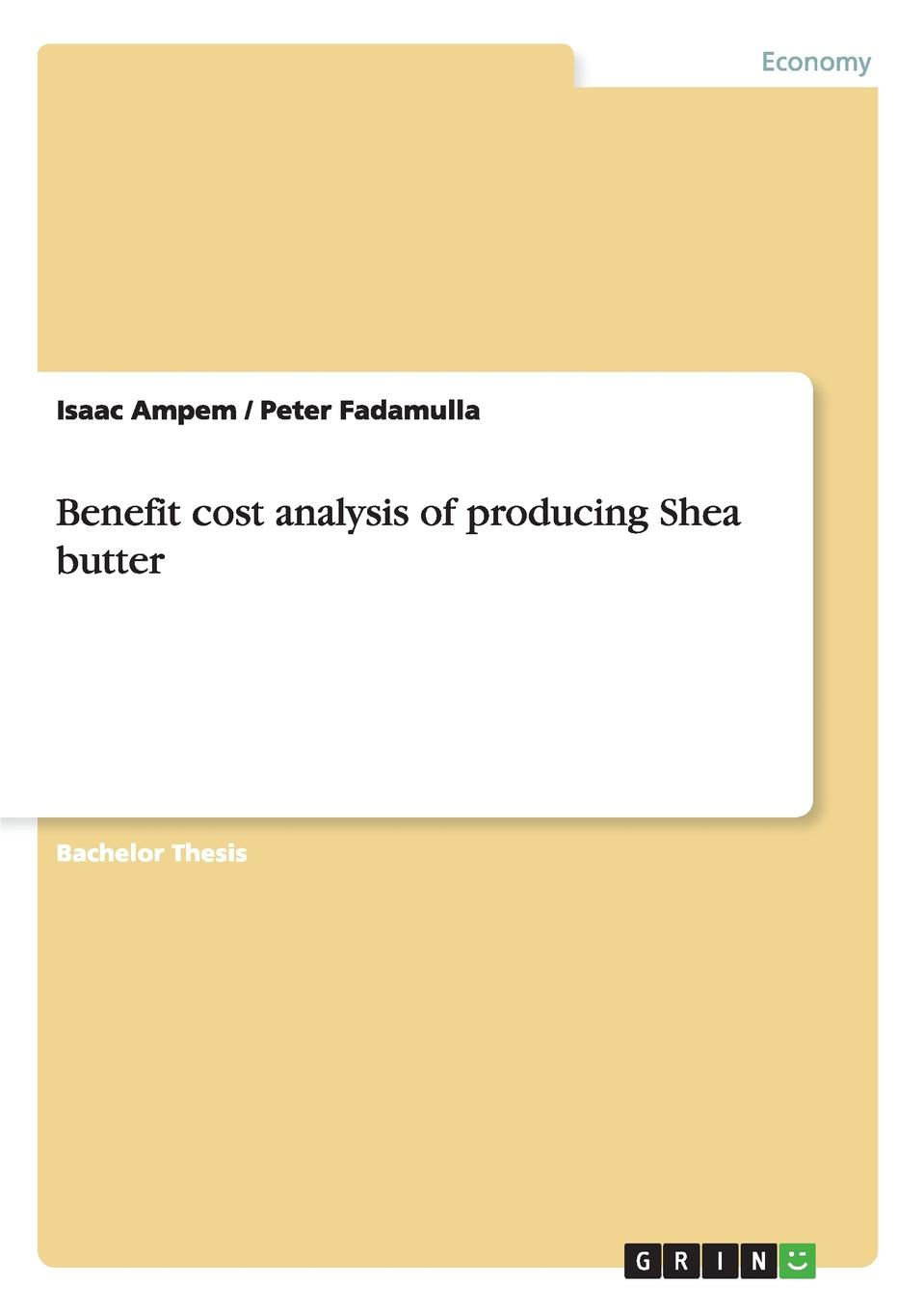 Benefit cost analysis of producing Shea butter Bachelor Thesis from the year 2014 in the subject Business economics...