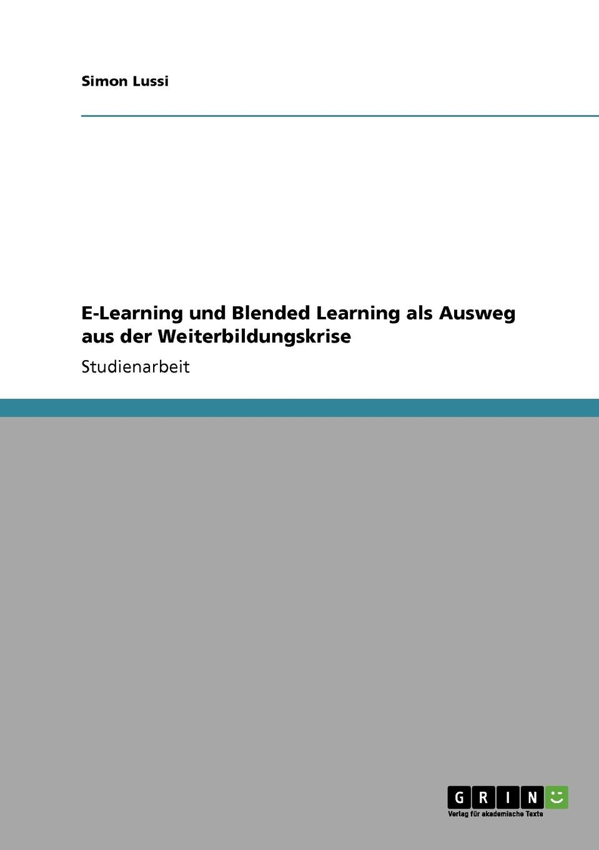 E-Learning und Blended Learning als Ausweg aus der Weiterbildungskrise Studienarbeit aus dem Jahr 2005 im Fachbereich BWL - Allgemeines...