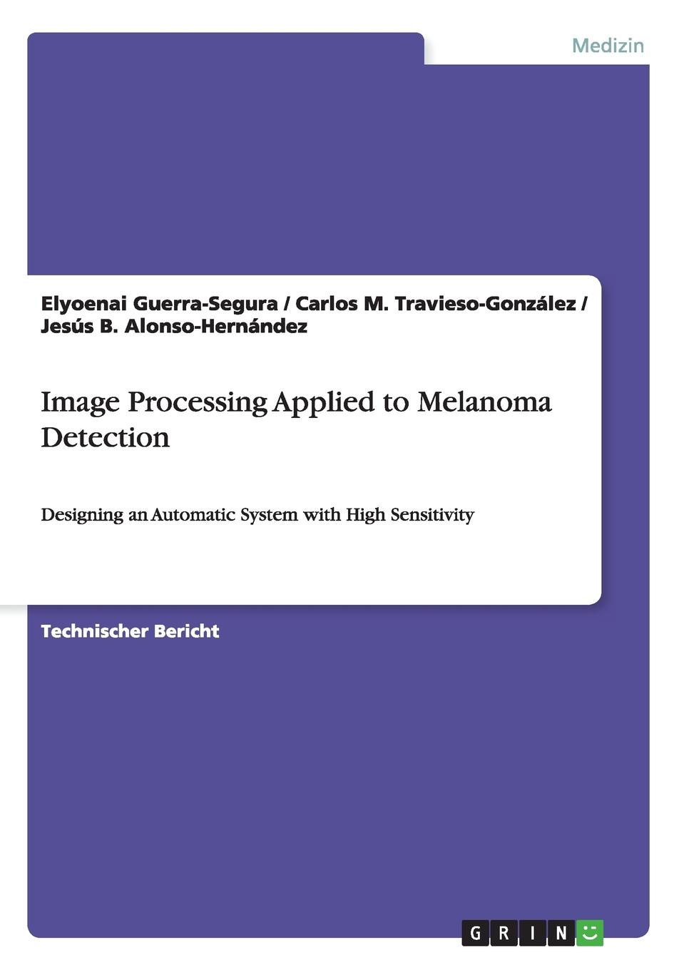 Elyoenai Guerra-Segura, Carlos M. Travieso-González, Jesús B. Alonso-Hernández Image Processing Applied to Melanoma Detection все цены