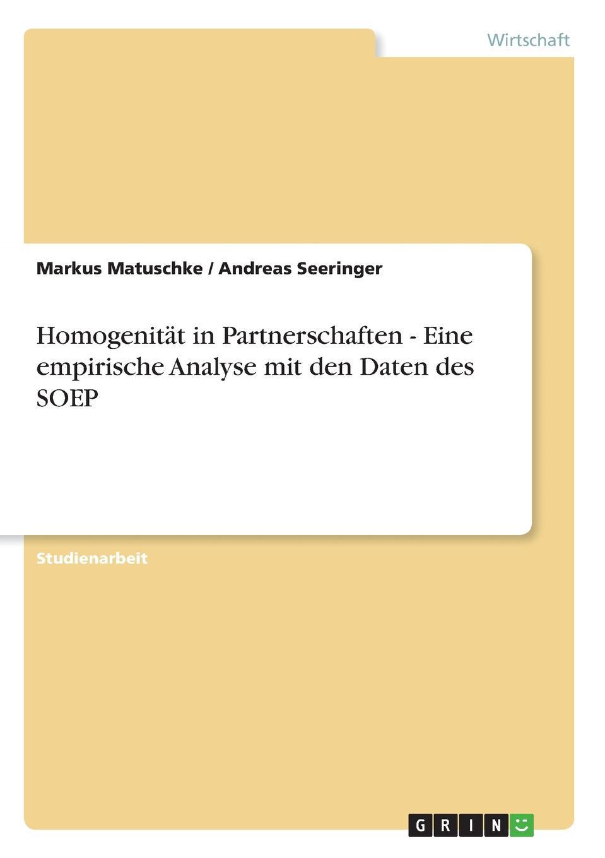 Markus Matuschke, Andreas Seeringer Homogenitat in Partnerschaften - Eine empirische Analyse mit den Daten des SOEP der goldene topf
