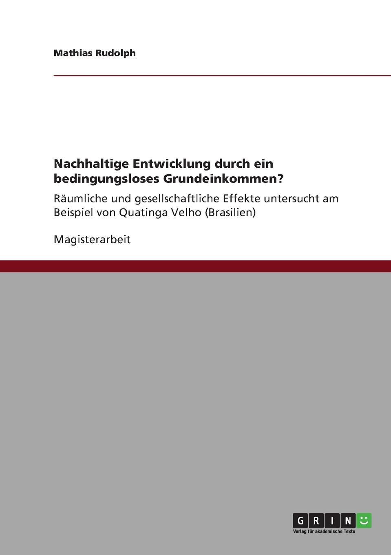 Mathias Rudolph Nachhaltige Entwicklung durch ein bedingungsloses Grundeinkommen. steven behrend welche moglichkeiten bietet das bedingungslose grundeinkommen um die bedarfsgerechtigkeit in deutschland zu verbessern